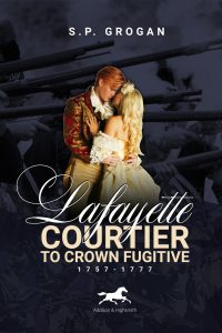 Lafayette – Courtier to Crown Fugitive, 1757-1777
