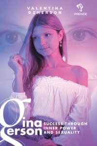 Gina Gerson – Success through Inner Power and Sexuality