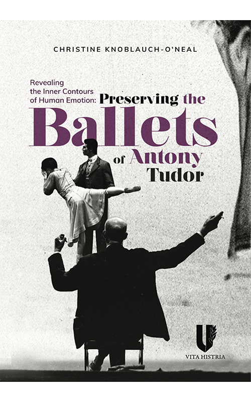 Histria Books Announces the Release of Revealing the Inner Contours of Human Emotion: Preserving the Ballets of Anthony Tudor