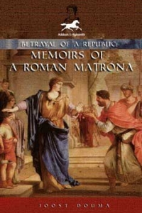 Betrayal of a Republic: Memoirs of a Roman Matrona