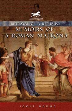 Betrayal of a Republic: Memoirs of a Roman Matrona