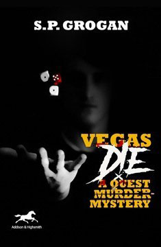Histria Books announces the publication of Vegas Die: A Quest Murder Mystery by S.P. Grogan