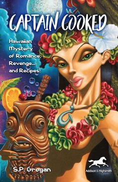 Histria Books Announces the Release of the Captain Cooked: Hawaiian Mystery of Romance, Revenge… and Recipes! by S.P. Grogan