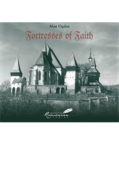Fortresses of Faith - A Pictorial History of the Fortified Saxon Churches of Romania