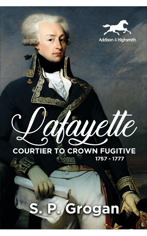 Histria Books Announces the Release of the Paperback Edition of Lafayette: Courtier to Crown Fugitive, 1757-1777 by S.P. Grogan
