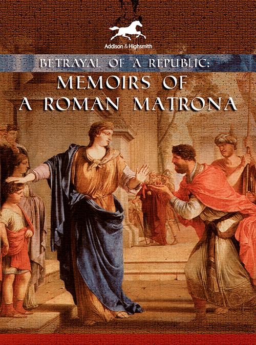 Betrayal of a Republic- Memoirs of a Roman Matrona