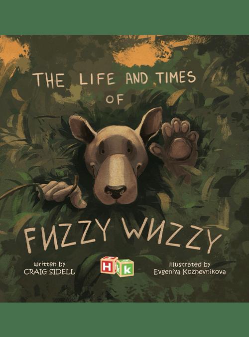 cover of The Life and Times of Fuzzy Wuzzy by Craig Sidell, illustrated by Evgeniya Kozhevnikova