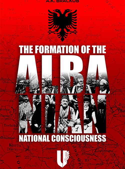 The Formation of the Albanian National Consciousness by A.K. Brackob