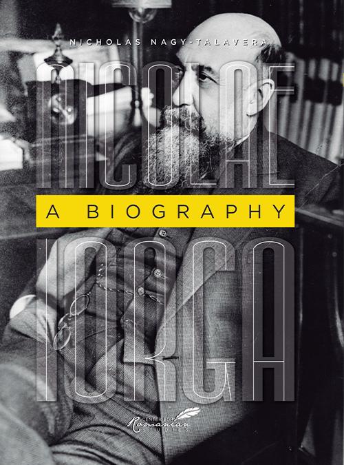 Nicolae Iorga: A Biography by Nicholas M. Nagy-Talavera