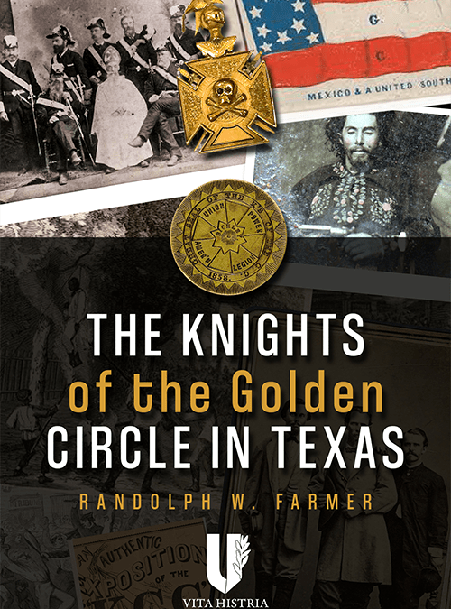 The Knights of the Golden Circle in Texas by Randolph W. Farmer