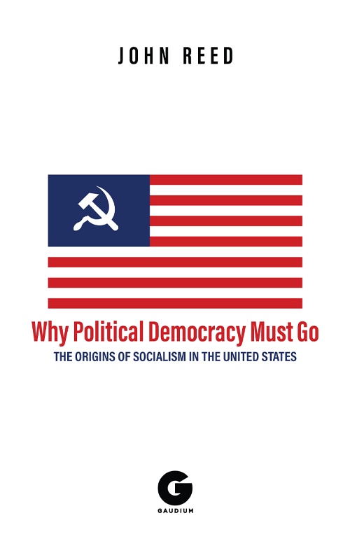 Histria Books Announces the Release of the Why Political Democracy Must Go by John Reed